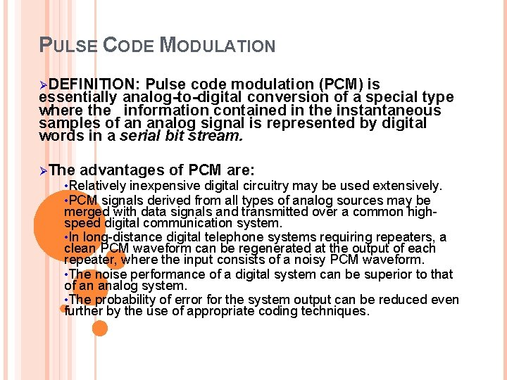 PULSE CODE MODULATION ØDEFINITION: Pulse code modulation (PCM) is essentially analog-to-digital conversion of a