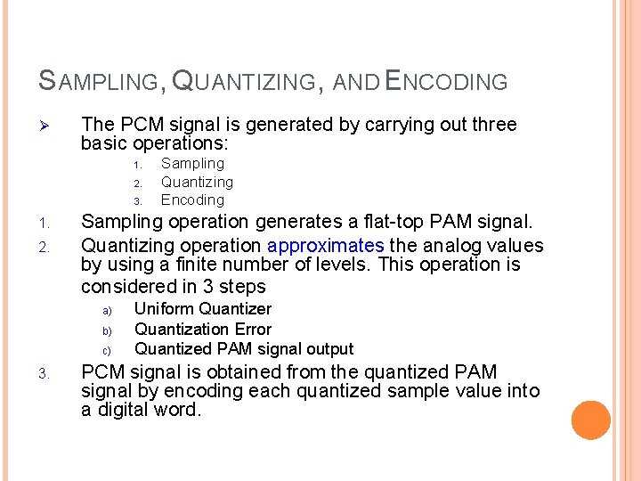 SAMPLING, QUANTIZING, AND ENCODING Ø The PCM signal is generated by carrying out three