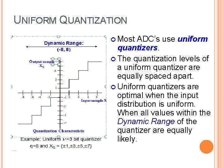 UNIFORM QUANTIZATION Most ADC's use uniform quantizers. The quantization levels of a uniform quantizer