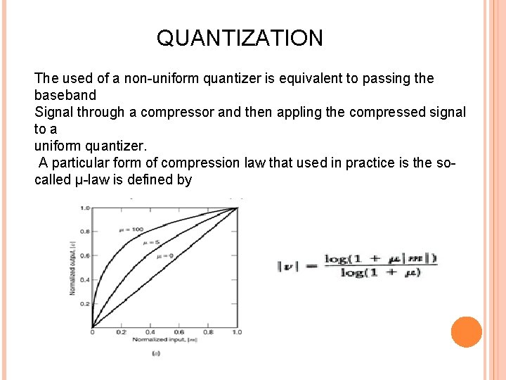 QUANTIZATION The used of a non-uniform quantizer is equivalent to passing the baseband Signal