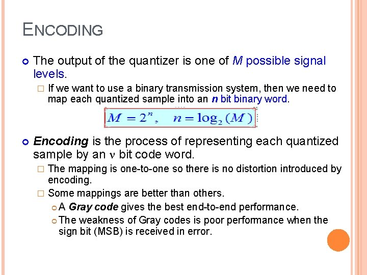 ENCODING The output of the quantizer is one of M possible signal levels. �