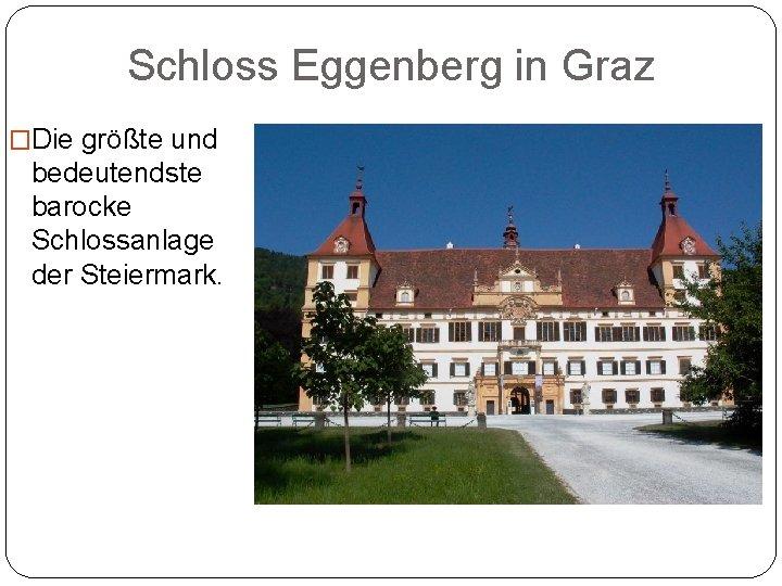 Schloss Eggenberg in Graz �Die größte und bedeutendste barocke Schlossanlage der Steiermark.