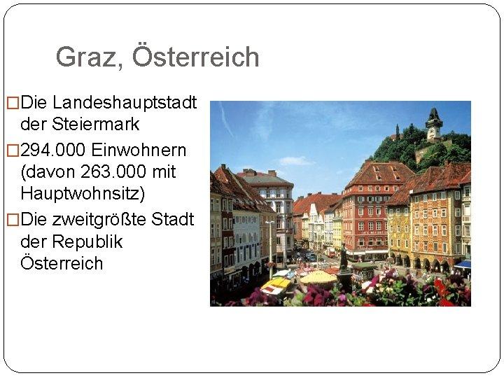 Graz, Österreich �Die Landeshauptstadt der Steiermark � 294. 000 Einwohnern (davon 263. 000 mit