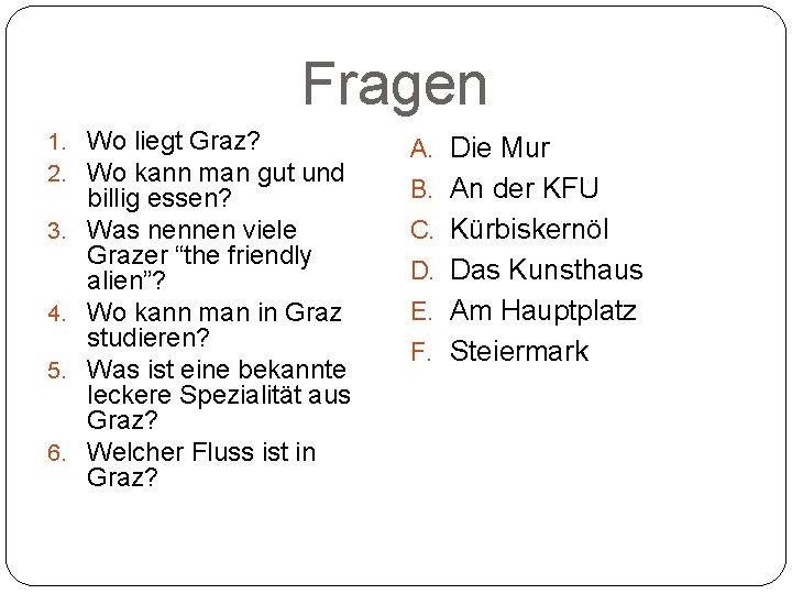Fragen 1. Wo liegt Graz? 2. Wo kann man gut und A. Die Mur