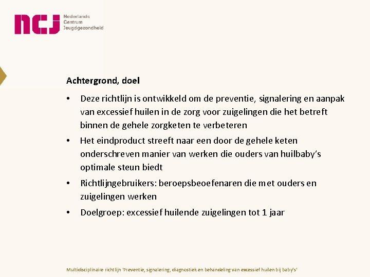 Achtergrond, doel • Deze richtlijn is ontwikkeld om de preventie, signalering en aanpak van