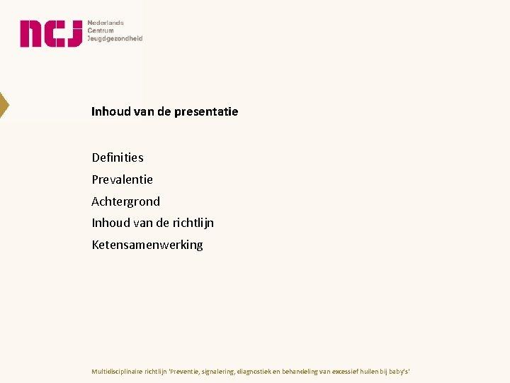 Inhoud van de presentatie Definities Prevalentie Achtergrond Inhoud van de richtlijn Ketensamenwerking Multidisciplinaire richtlijn