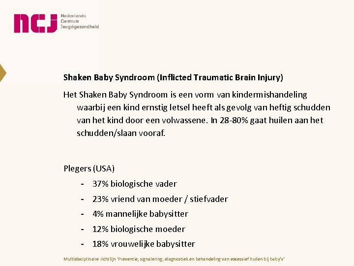 Shaken Baby Syndroom (Inflicted Traumatic Brain Injury) Het Shaken Baby Syndroom is een vorm
