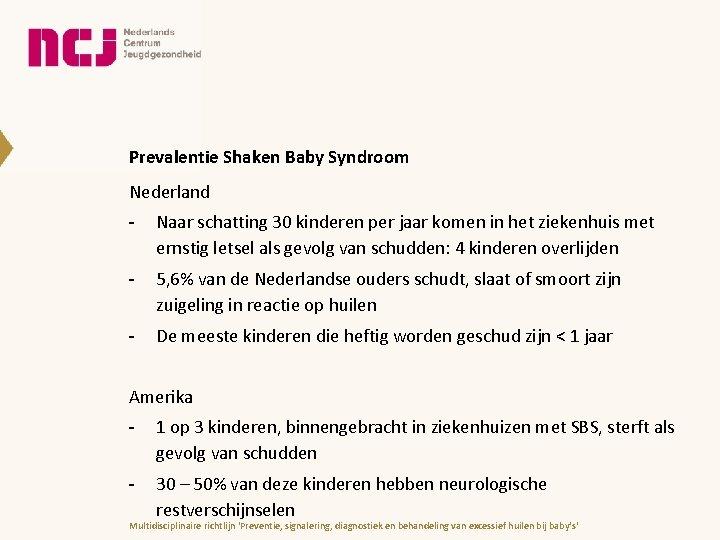 Prevalentie Shaken Baby Syndroom Nederland - Naar schatting 30 kinderen per jaar komen in