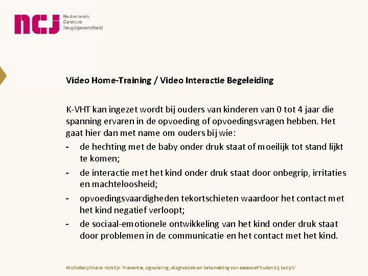 Video Home-Training / Video Interactie Begeleiding K-VHT kan ingezet wordt bij ouders van kinderen