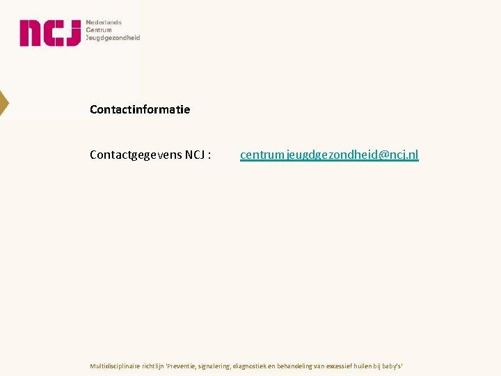 Contactinformatie Contactgegevens NCJ : centrumjeugdgezondheid@ncj. nl Multidisciplinaire richtlijn 'Preventie, signalering, diagnostiek en behandeling van