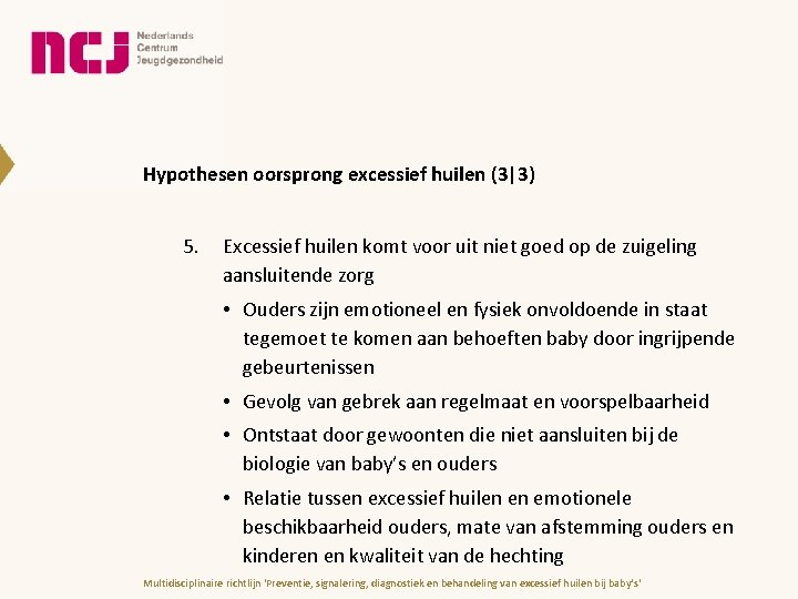 Hypothesen oorsprong excessief huilen (3 3) 5. Excessief huilen komt voor uit niet goed op