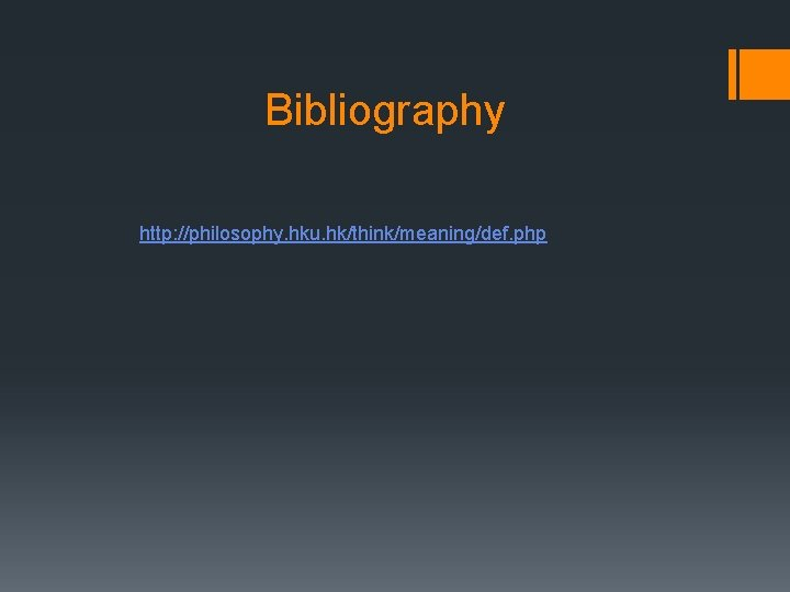 Bibliography http: //philosophy. hku. hk/think/meaning/def. php