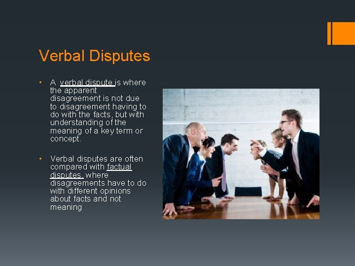 Verbal Disputes • A verbal dispute is where the apparent disagreement is not due