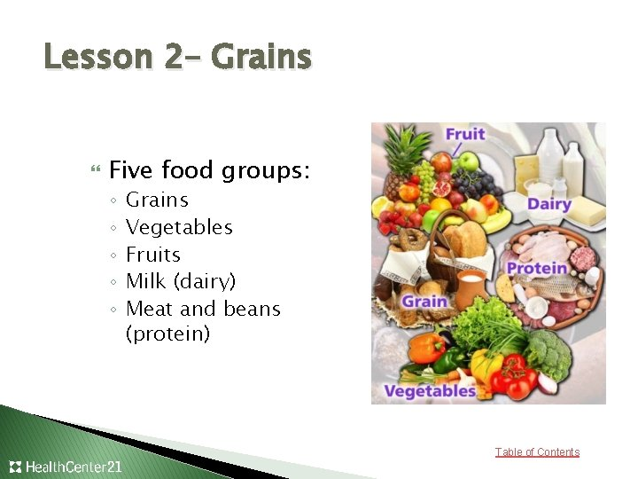 Lesson 2– Grains Five food groups: ◦ ◦ ◦ Grains Vegetables Fruits Milk (dairy)