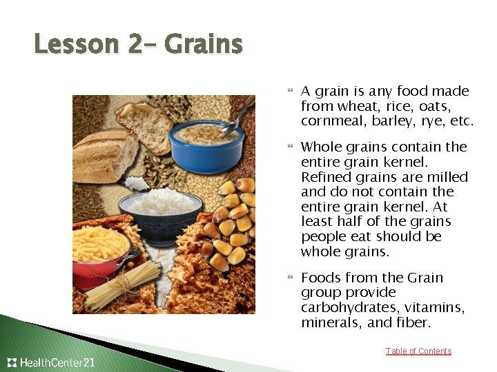 Lesson 2– Grains A grain is any food made from wheat, rice, oats, cornmeal,
