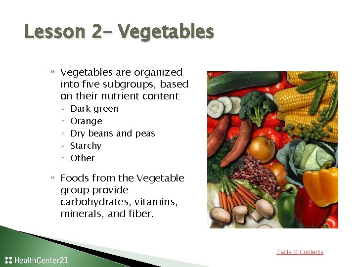 Lesson 2– Vegetables are organized into five subgroups, based on their nutrient content: ▫