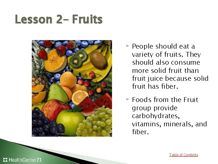 Lesson 2– Fruits People should eat a variety of fruits. They should also consume