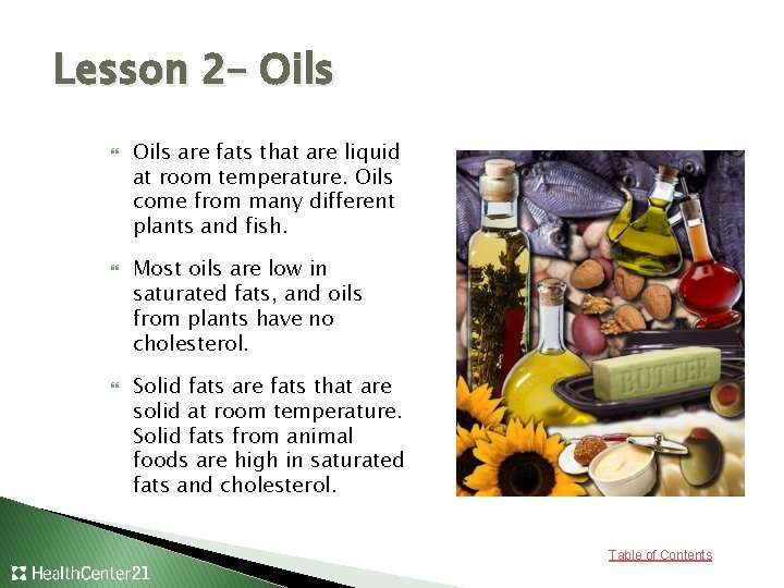 Lesson 2– Oils are fats that are liquid at room temperature. Oils come from