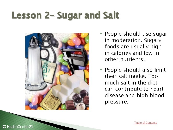 Lesson 2– Sugar and Salt People should use sugar in moderation. Sugary foods are