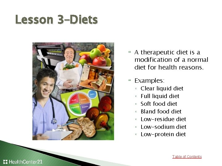 Lesson 3–Diets A therapeutic diet is a modification of a normal diet for health
