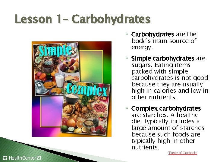 Lesson 1– Carbohydrates are the body's main source of energy. Simple carbohydrates are sugars.