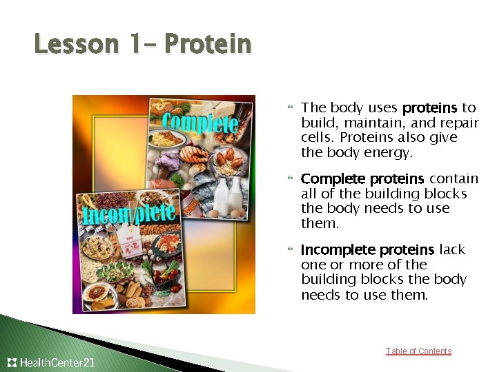 Lesson 1– Protein The body uses proteins to build, maintain, and repair cells. Proteins