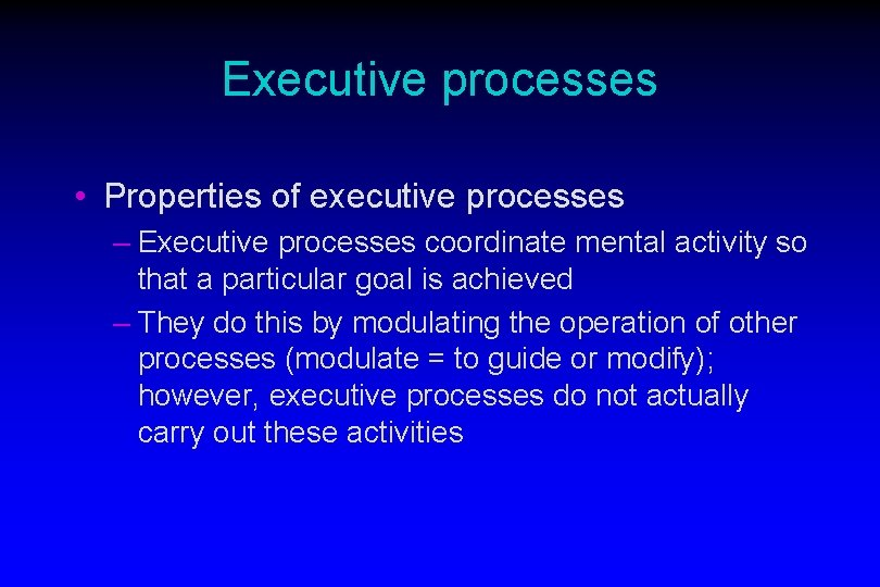 Executive processes • Properties of executive processes – Executive processes coordinate mental activity so
