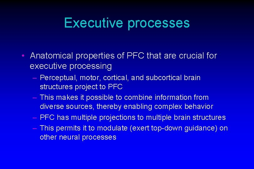 Executive processes • Anatomical properties of PFC that are crucial for executive processing –