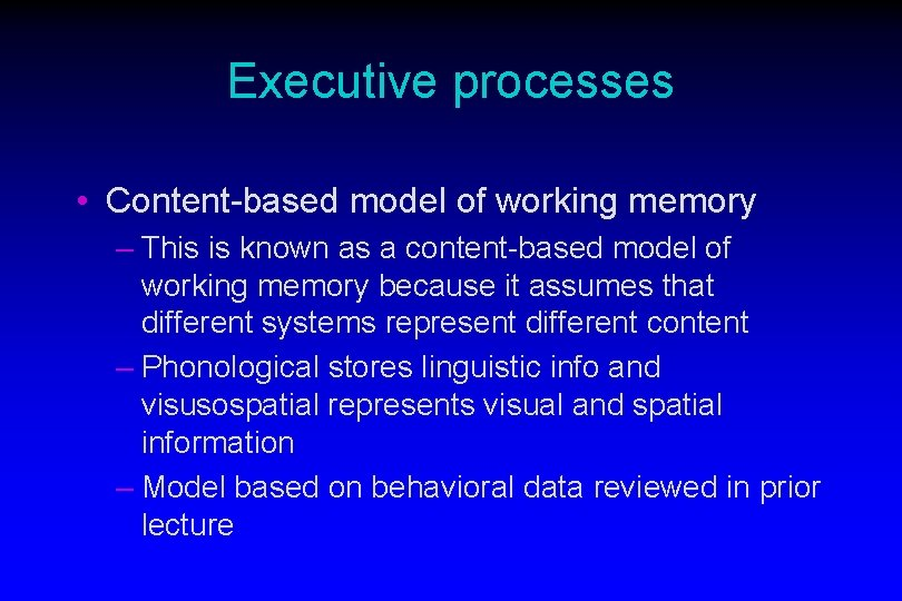 Executive processes • Content-based model of working memory – This is known as a