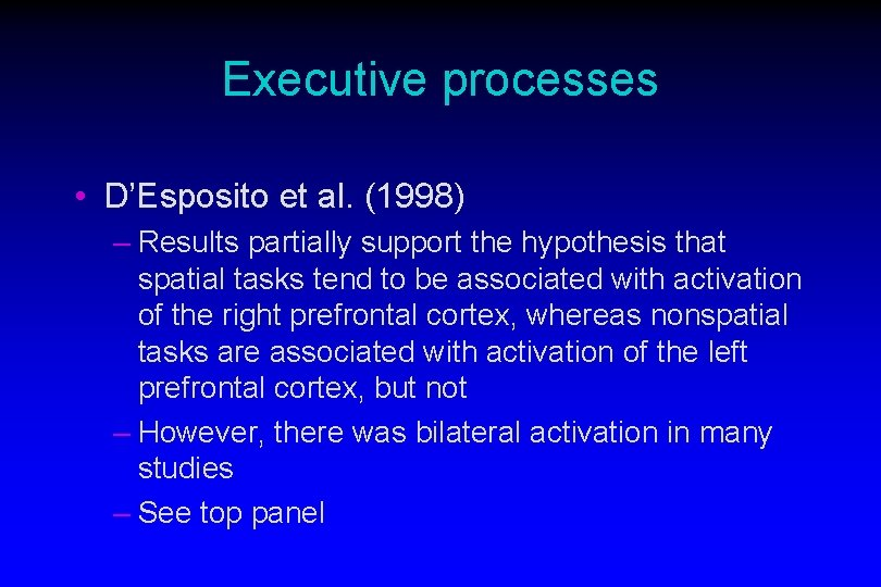 Executive processes • D'Esposito et al. (1998) – Results partially support the hypothesis that