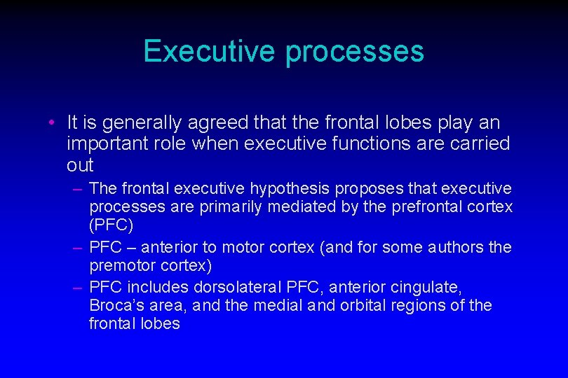 Executive processes • It is generally agreed that the frontal lobes play an important