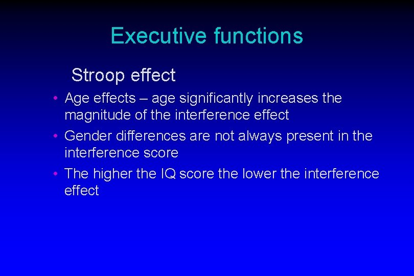 Executive functions Stroop effect • Age effects – age significantly increases the magnitude of