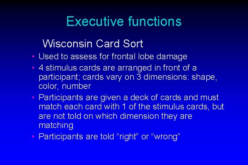 Executive functions Wisconsin Card Sort • Used to assess for frontal lobe damage •