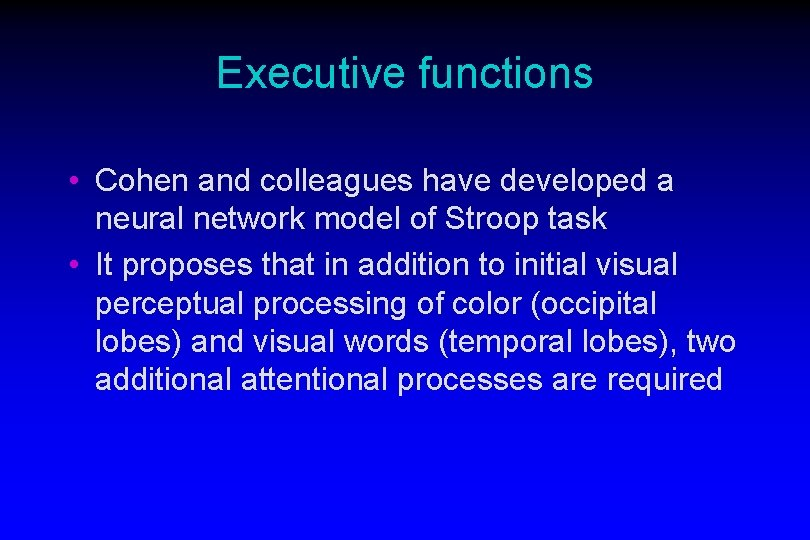 Executive functions • Cohen and colleagues have developed a neural network model of Stroop