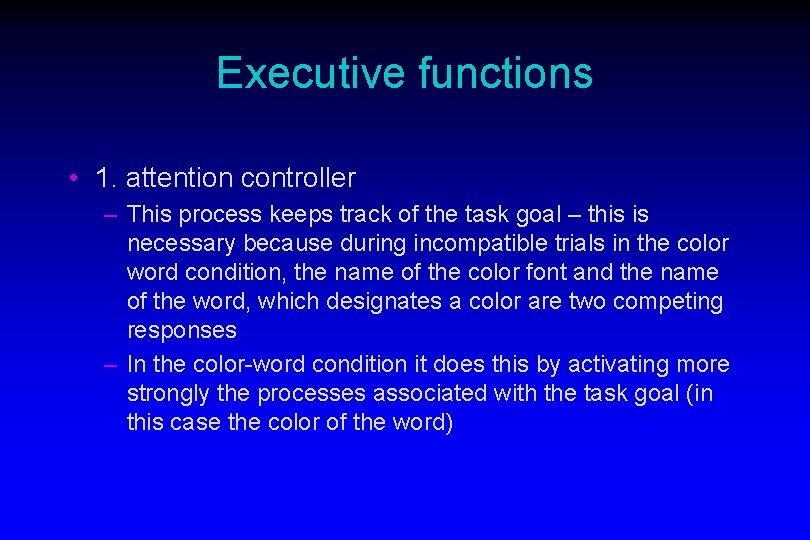 Executive functions • 1. attention controller – This process keeps track of the task