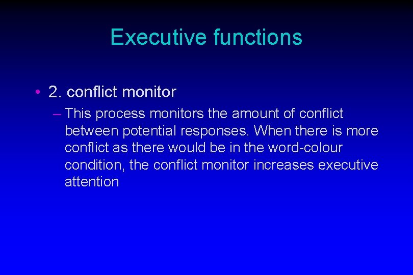Executive functions • 2. conflict monitor – This process monitors the amount of conflict