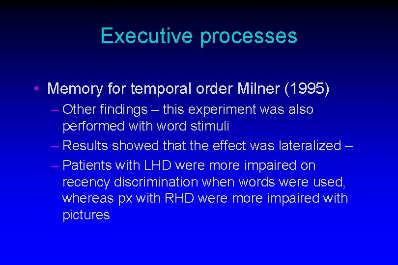Executive processes • Memory for temporal order Milner (1995) – Other findings – this