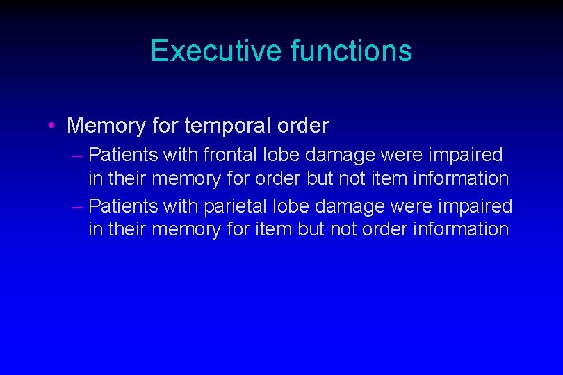Executive functions • Memory for temporal order – Patients with frontal lobe damage were