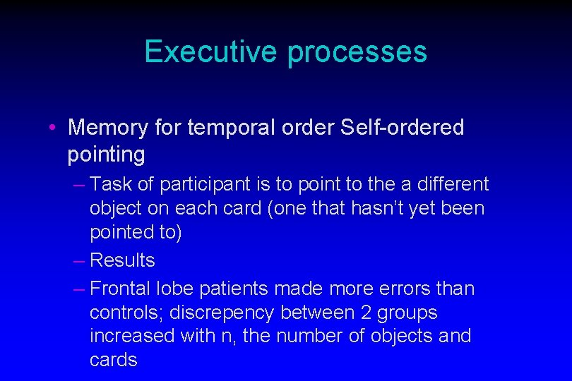 Executive processes • Memory for temporal order Self-ordered pointing – Task of participant is