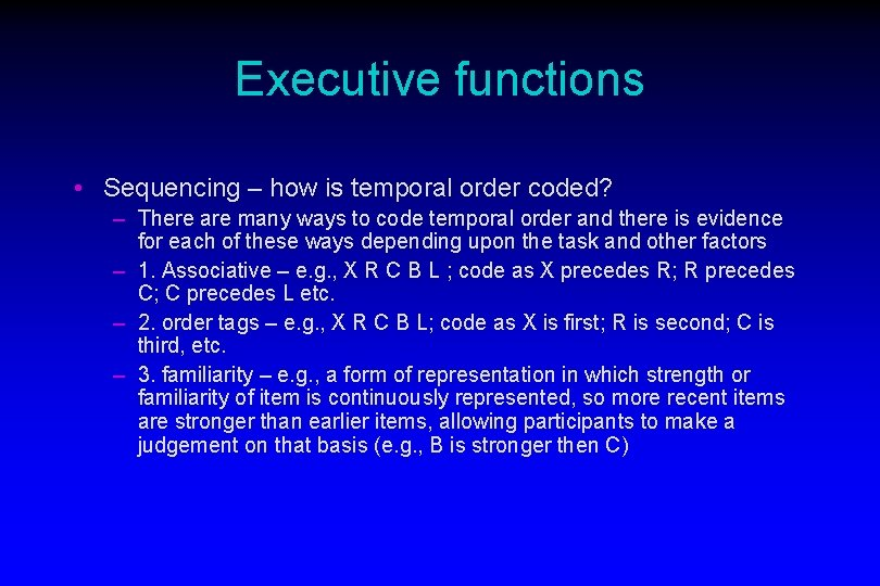 Executive functions • Sequencing – how is temporal order coded? – There are many