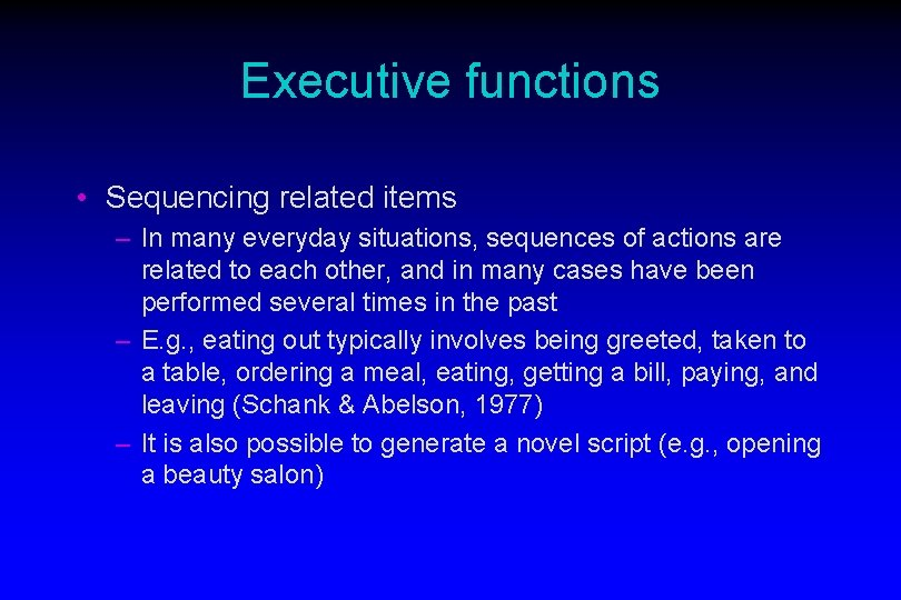 Executive functions • Sequencing related items – In many everyday situations, sequences of actions