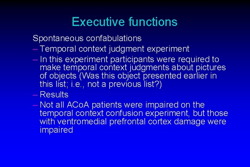 Executive functions Spontaneous confabulations – Temporal context judgment experiment – In this experiment participants