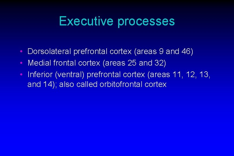 Executive processes • Dorsolateral prefrontal cortex (areas 9 and 46) • Medial frontal cortex