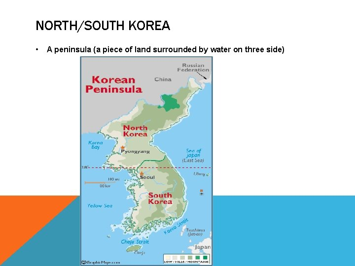 NORTH/SOUTH KOREA • A peninsula (a piece of land surrounded by water on three