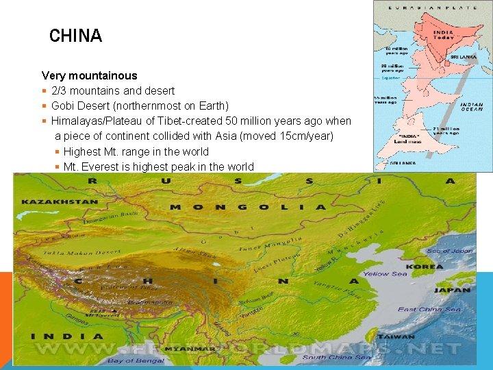 CHINA Very mountainous § 2/3 mountains and desert § Gobi Desert (northernmost on Earth)