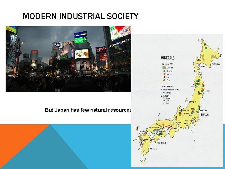 MODERN INDUSTRIAL SOCIETY But Japan has few natural resources