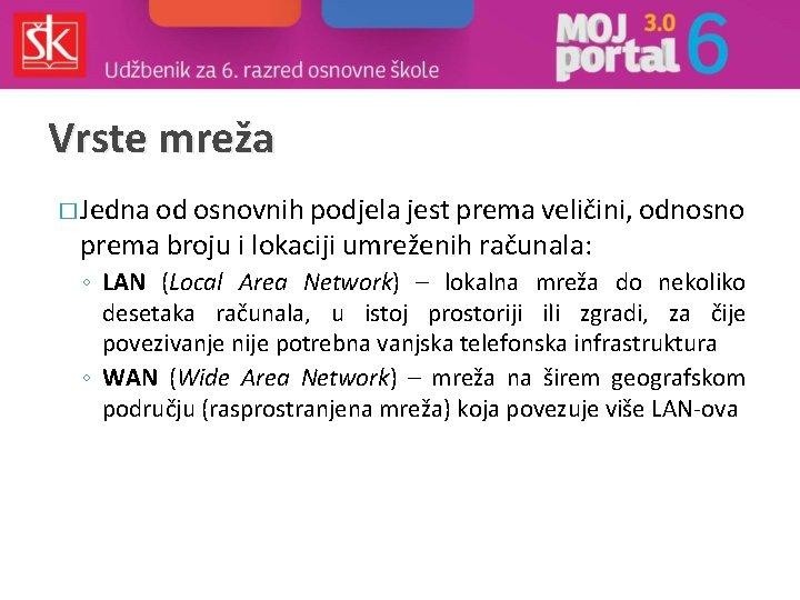Vrste mreža � Jedna od osnovnih podjela jest prema veličini, odnosno prema broju i