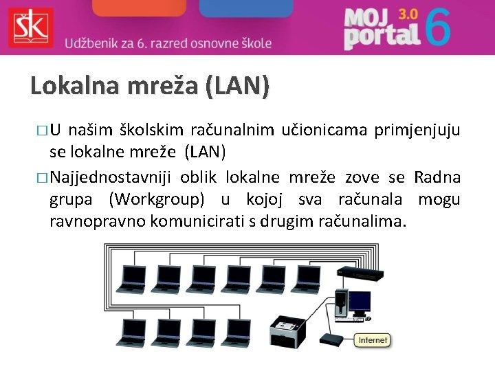 Lokalna mreža (LAN) �U našim školskim računalnim učionicama primjenjuju se lokalne mreže (LAN) �