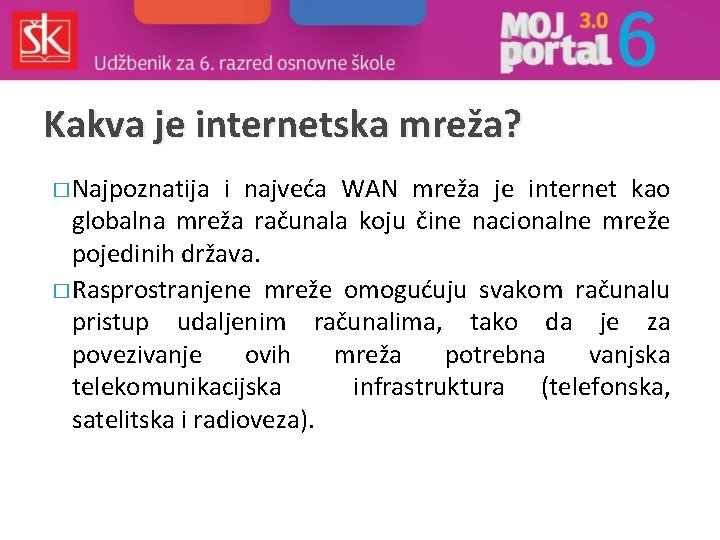 Kakva je internetska mreža? � Najpoznatija i najveća WAN mreža je internet kao globalna