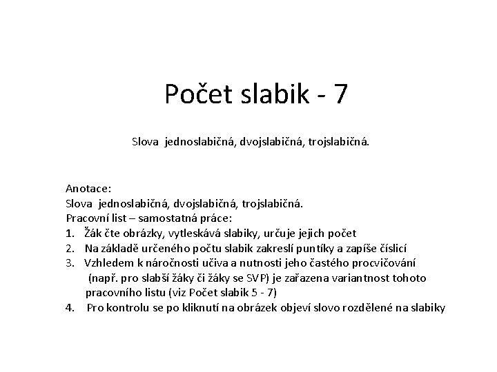 Počet slabik - 7 Slova jednoslabičná, dvojslabičná, trojslabičná. Anotace: Slova jednoslabičná, dvojslabičná, trojslabičná. Pracovní
